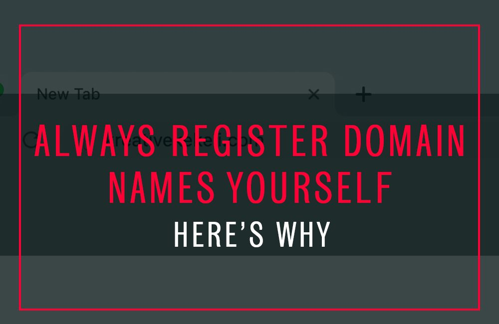 ALWAYS Register The Domain Name for Your Business Yourself, Here's Why…